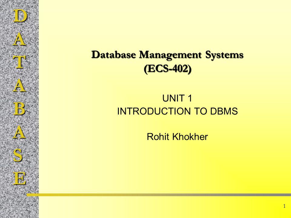 DATABASE 1 Database Management Systems (ECS-402) UNIT 1 INTRODUCTION TO DBMS Rohit Khokher