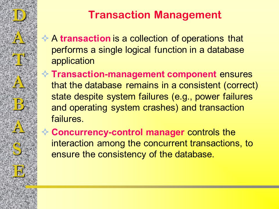 DATABASE Transaction Management  A transaction is a collection of operations that performs a single logical function in a database application  Tran