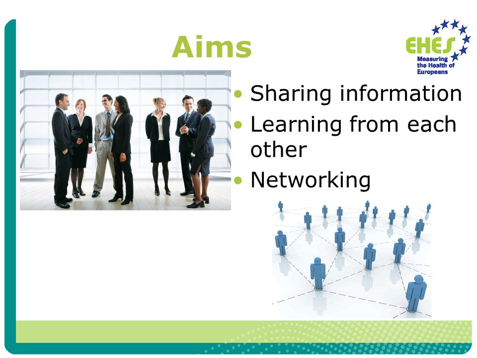 Aims Sharing information Learning from each other Networking