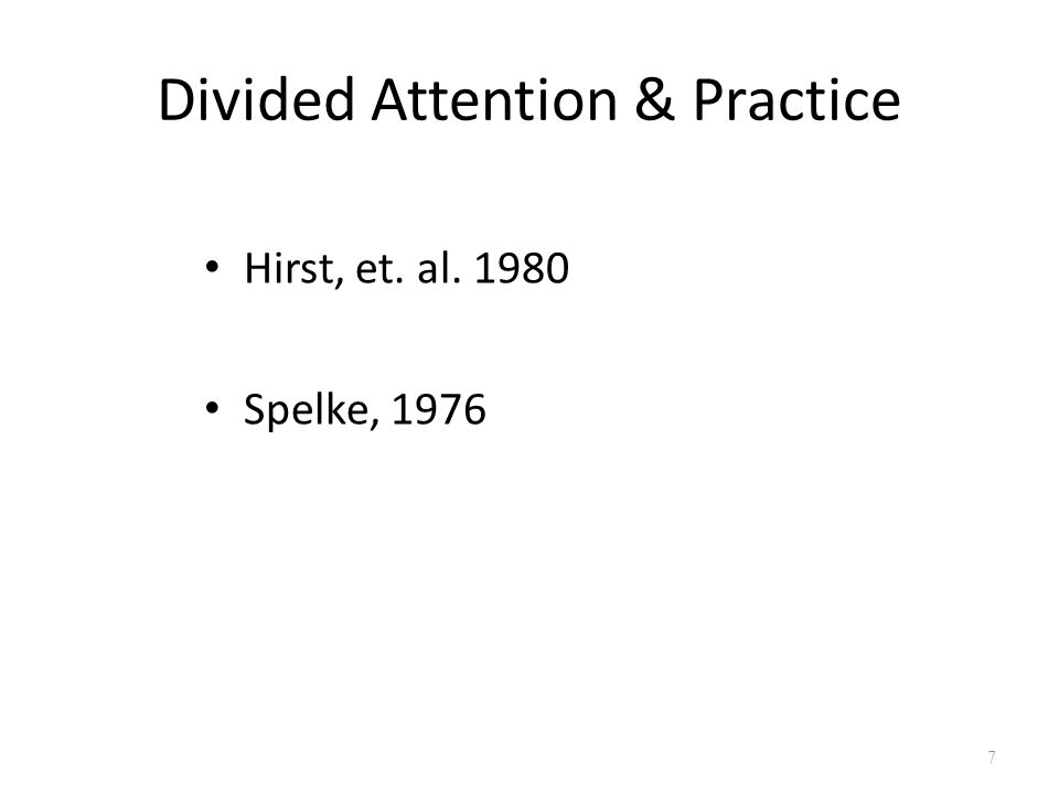 Divided Attention & Practice Hirst, et. al. 1980 Spelke, 1976 7