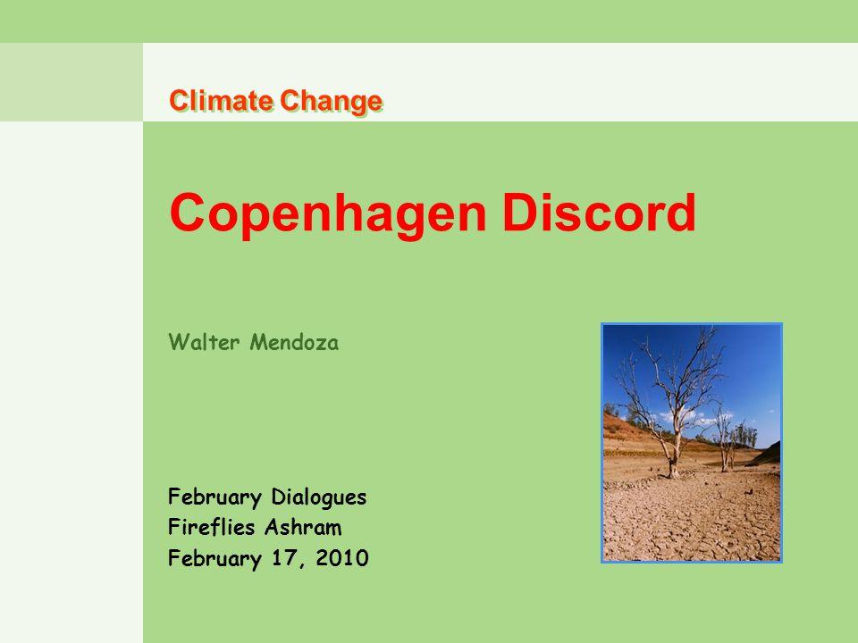 Climate Change Copenhagen Discord Climate Change Copenhagen Discord Walter Mendoza February Dialogues Fireflies Ashram February 17, 2010