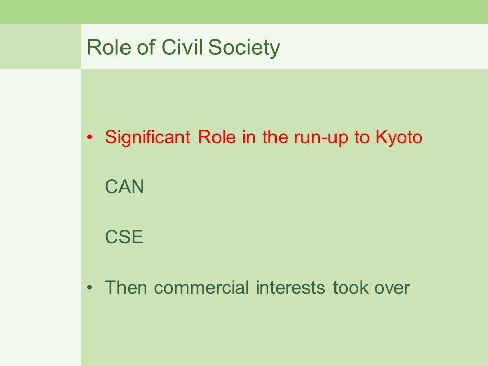 Role of Civil Society Significant Role in the run-up to Kyoto CAN CSE Then commercial interests took over