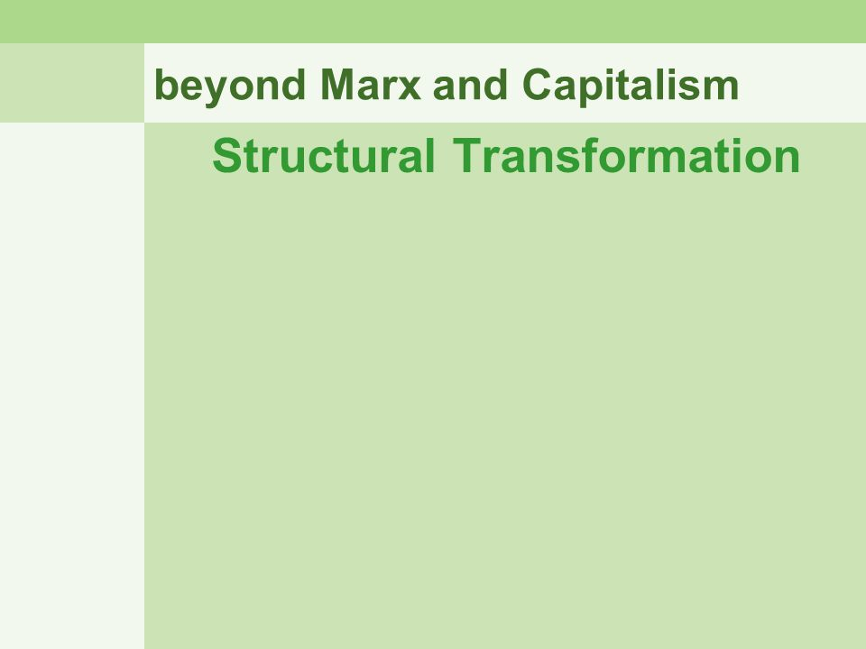 beyond Marx and Capitalism Structural Transformation