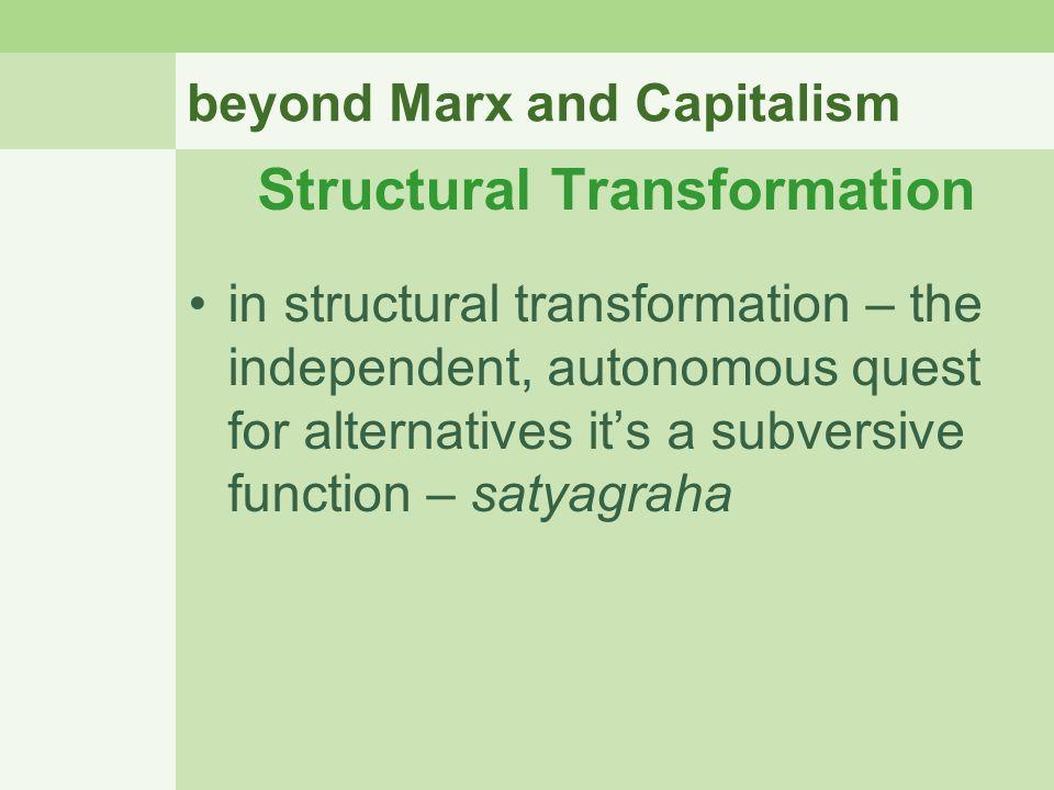 beyond Marx and Capitalism Structural Transformation in structural transformation – the independent, autonomous quest for alternatives it's a subversi