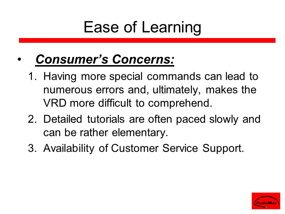 Ease of Learning Consumer's Concerns: 1.Having more special commands can lead to numerous errors and, ultimately, makes the VRD more difficult to comp