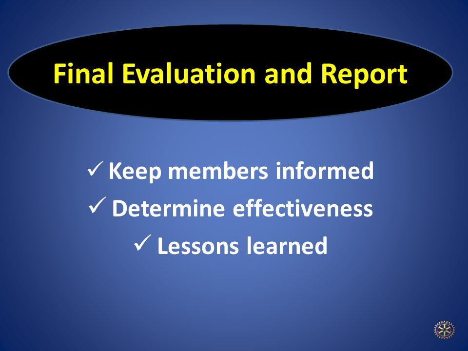 Final Evaluation and Report Keep members informed Determine effectiveness Lessons learned