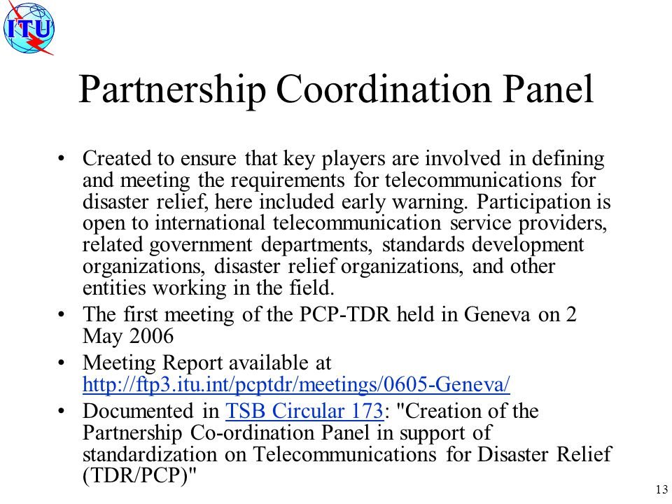 13 Partnership Coordination Panel Created to ensure that key players are involved in defining and meeting the requirements for telecommunications for