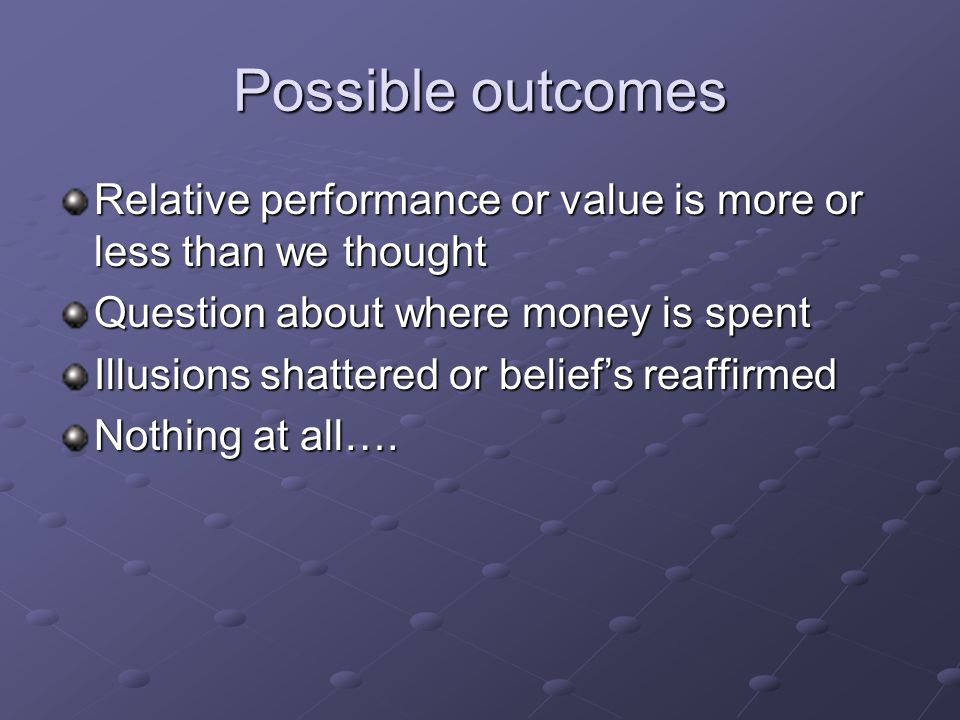 Possible outcomes Relative performance or value is more or less than we thought Question about where money is spent Illusions shattered or belief's reaffirmed Nothing at all….