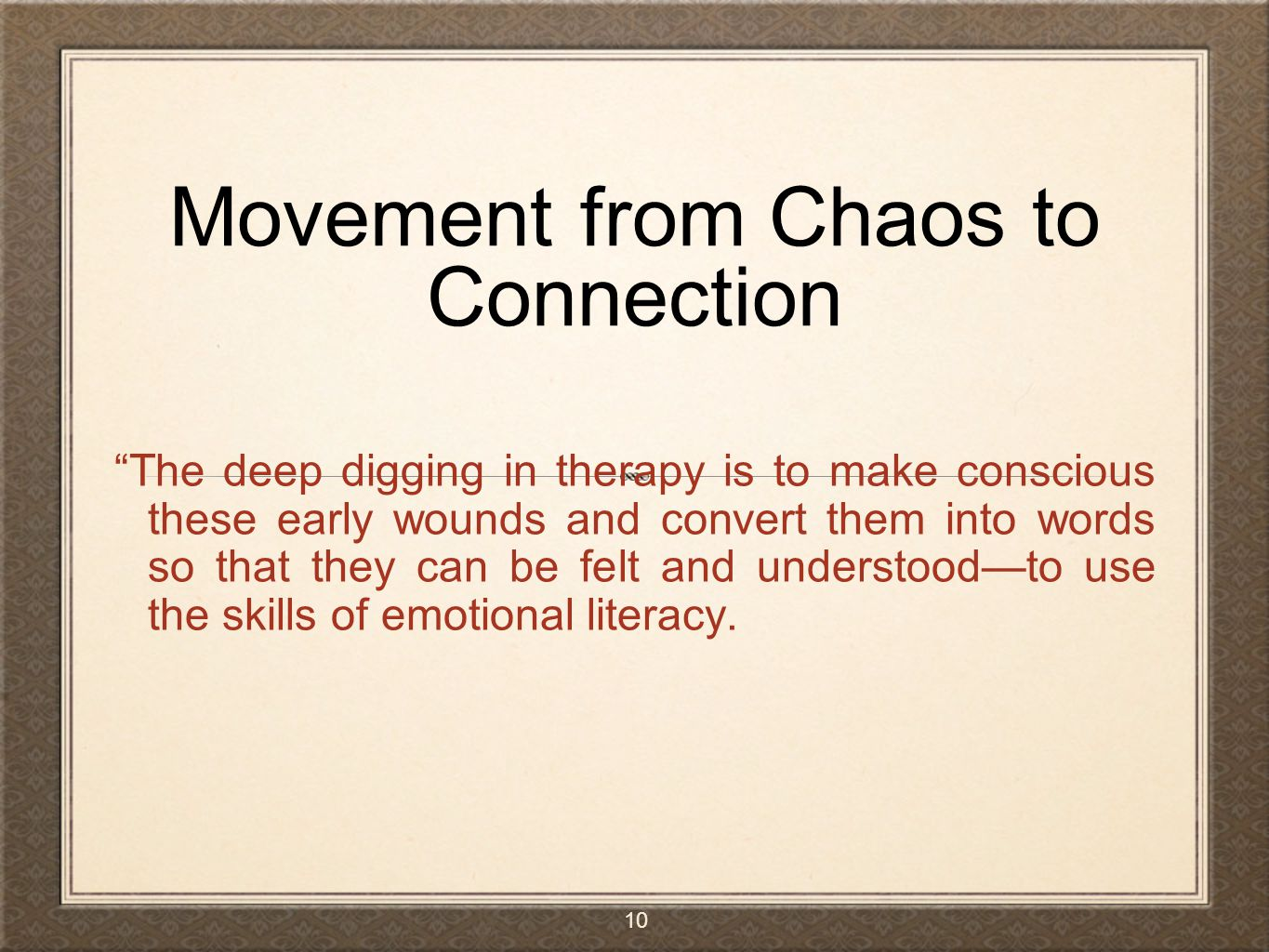 """Movement from Chaos to Connection """"The deep digging in therapy is to make conscious these early wounds and convert them into words so that they can be"""