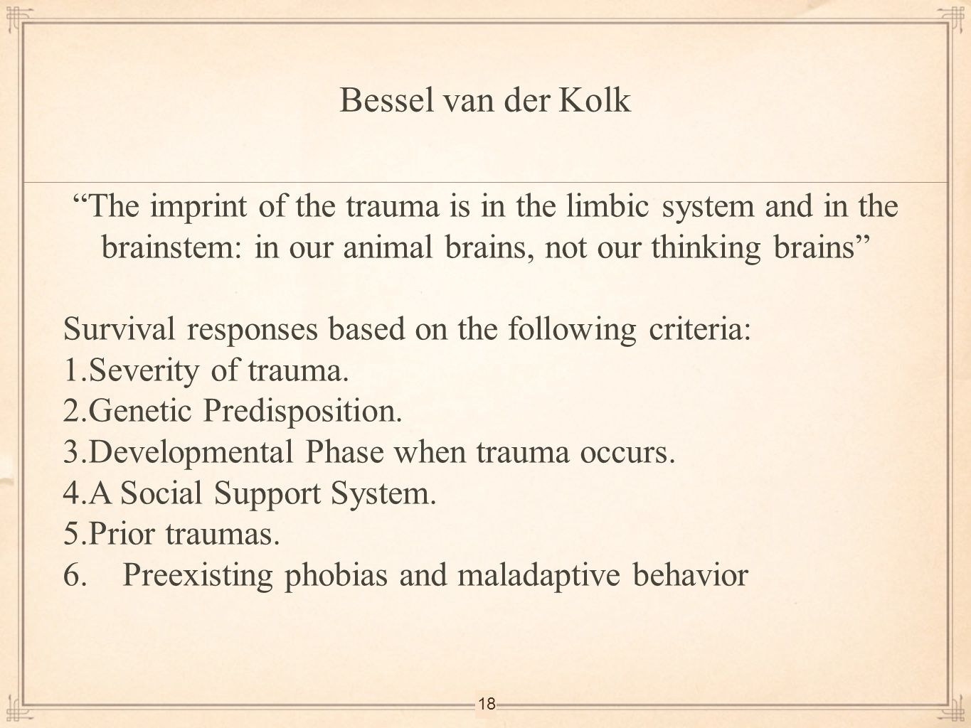 """18 """"The imprint of the trauma is in the limbic system and in the brainstem: in our animal brains, not our thinking brains"""" Survival responses based on"""