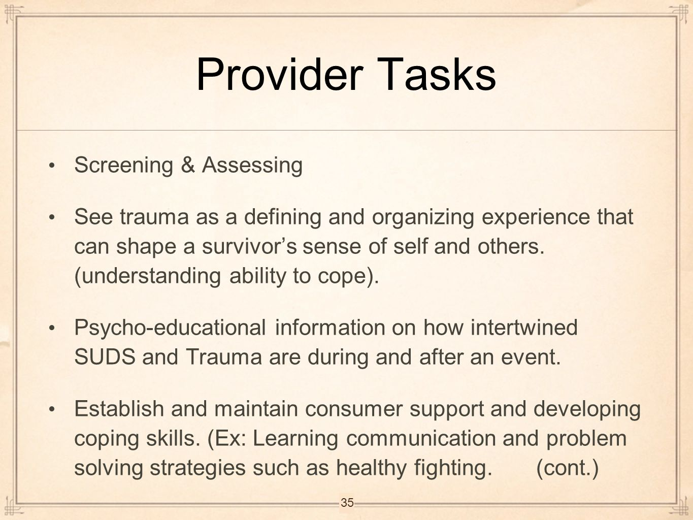 Provider Tasks Screening & Assessing See trauma as a defining and organizing experience that can shape a survivor's sense of self and others. (underst