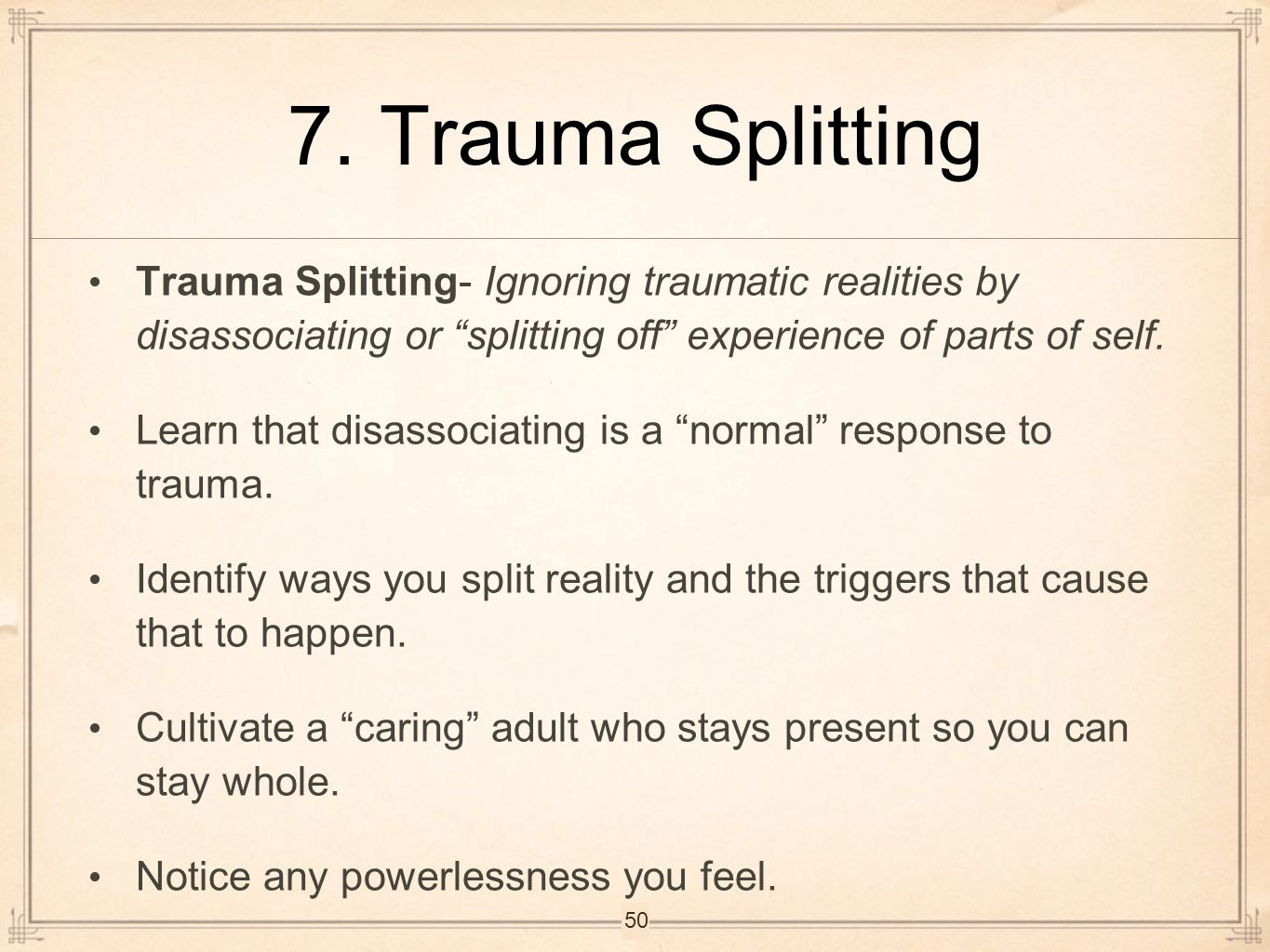 """7. Trauma Splitting Trauma Splitting- Ignoring traumatic realities by disassociating or """"splitting off"""" experience of parts of self. Learn that disass"""