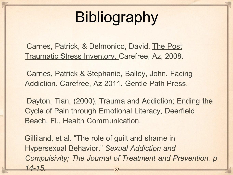 Bibliography Carnes, Patrick, & Delmonico, David. The Post Traumatic Stress Inventory. Carefree, Az, 2008. Carnes, Patrick & Stephanie, Bailey, John.