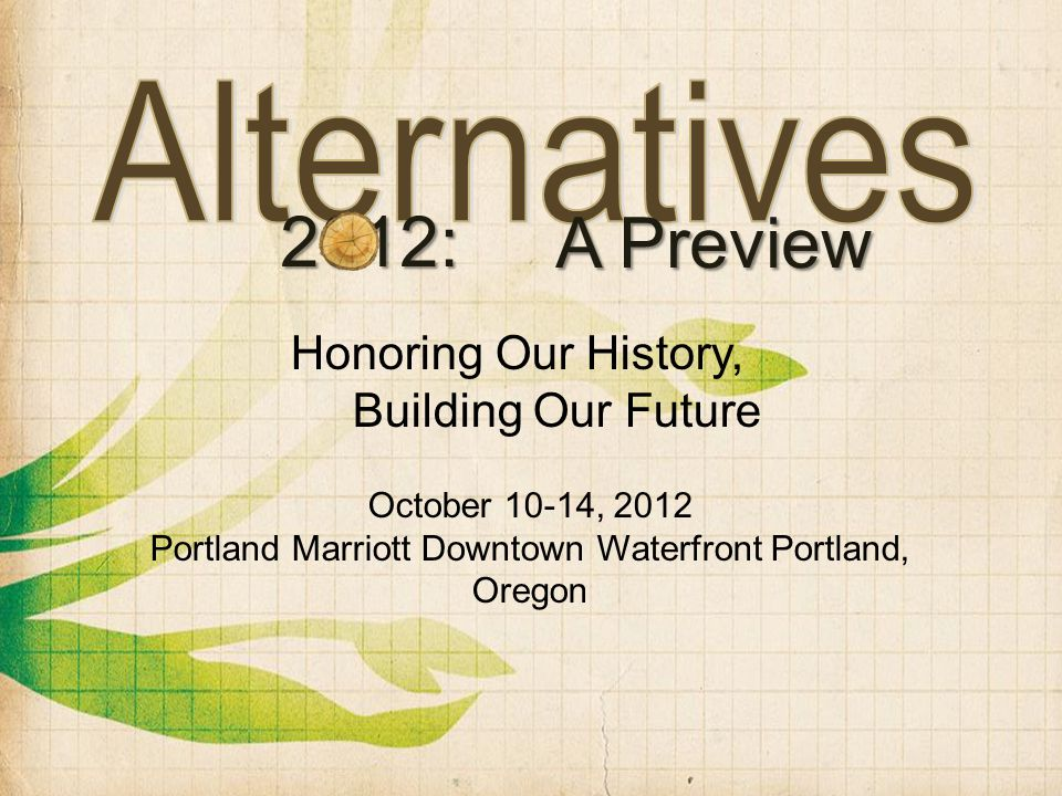 2012: A Preview October 10-14, 2012 Portland Marriott Downtown Waterfront Portland, Oregon Honoring Our History, Building Our Future