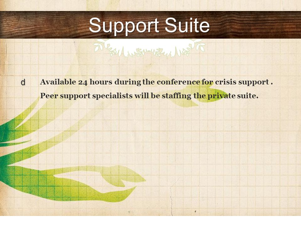 Support Suite Available 24 hours during the conference for crisis support.