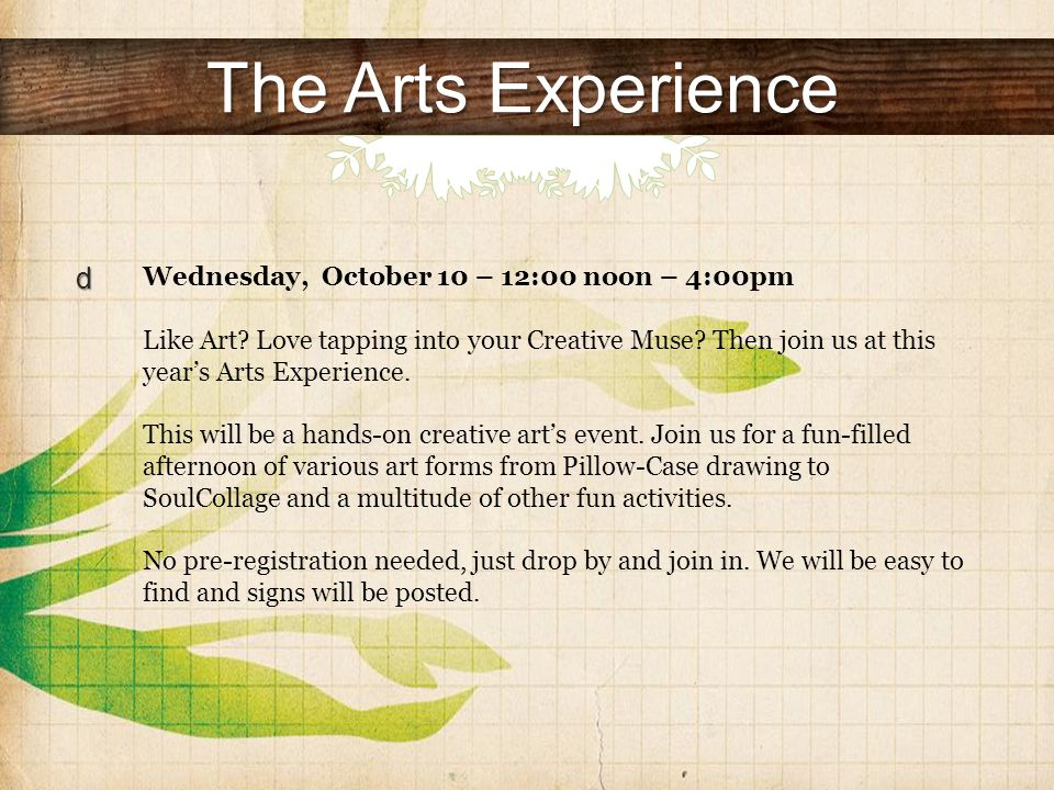 The Arts Experience Wednesday, October 10 – 12:00 noon – 4:00pm Like Art.