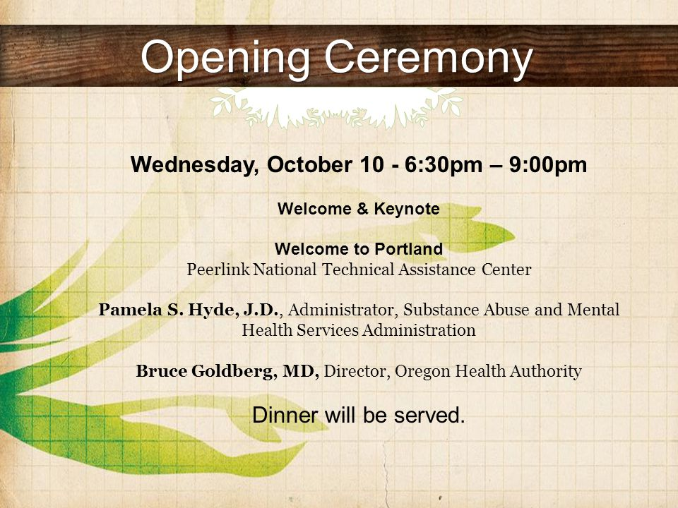 Opening Ceremony Wednesday, October 10 - 6:30pm – 9:00pm Welcome & Keynote Welcome to Portland Peerlink National Technical Assistance Center Pamela S.