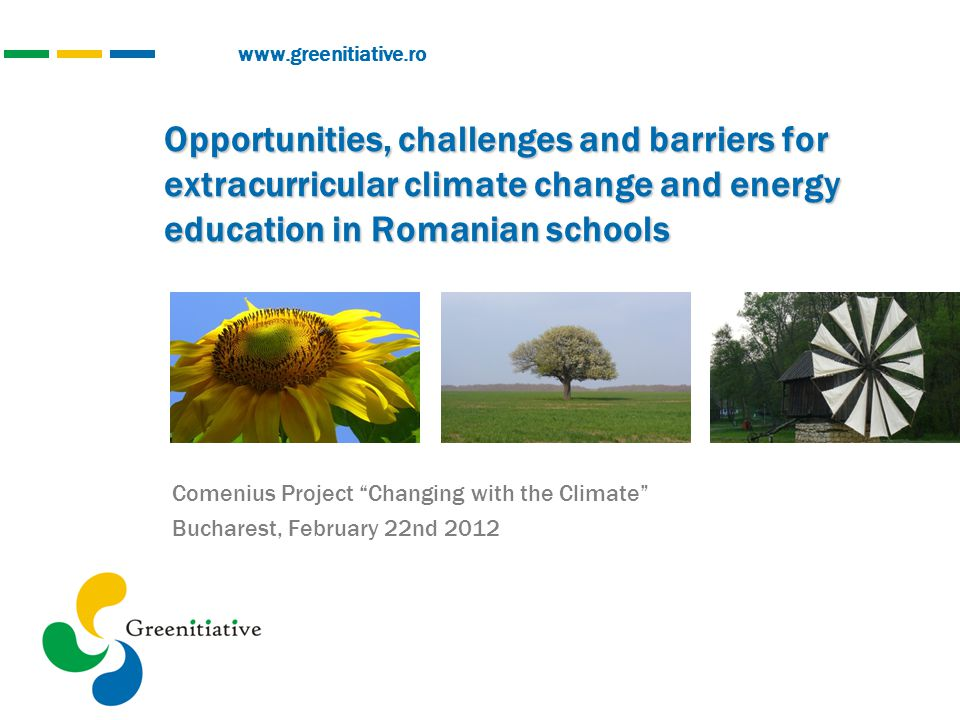 www.greenitiative.ro Opportunities, challenges and barriers for extracurricular climate change and energy education in Romanian schools Comenius Proje