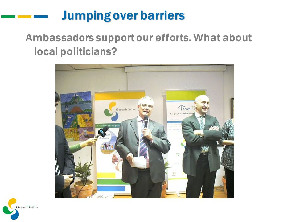 Jumping over barriers Ambassadors support our efforts. What about local politicians?