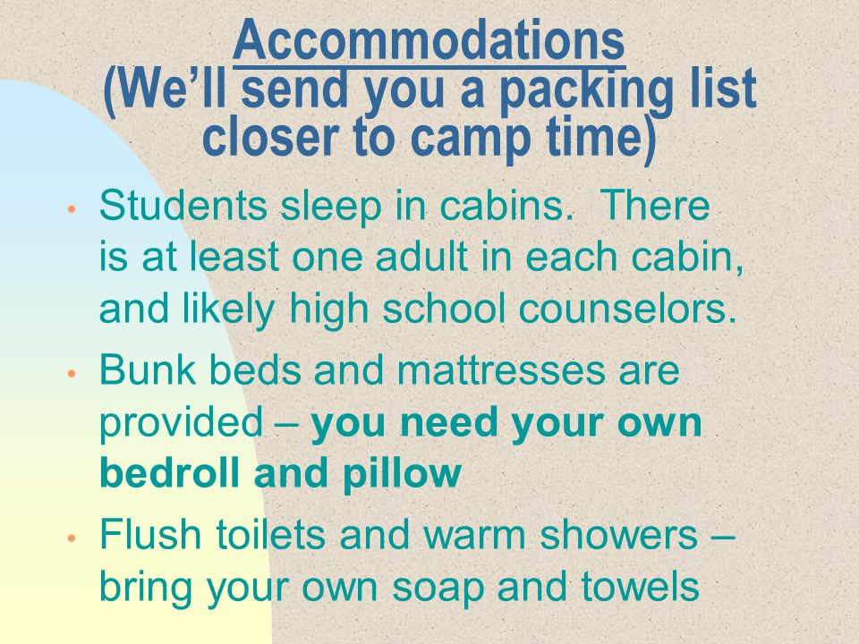 Accommodations (We'll send you a packing list closer to camp time) Students sleep in cabins.