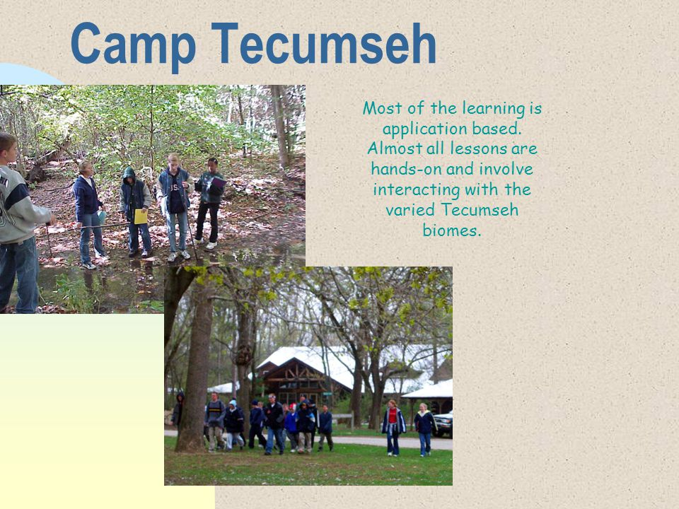 Camp Tecumseh  Language Arts  Mathematics  Science  Social Studies  Physical Education These activities correspond with the Indiana State Standards for 7 th grade and will be included in student grades.