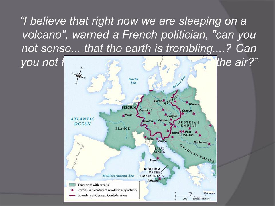 I believe that right now we are sleeping on a volcano , warned a French politician, can you not sense...