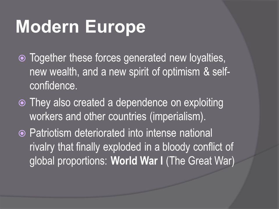 Modern Europe  Together these forces generated new loyalties, new wealth, and a new spirit of optimism & self- confidence.