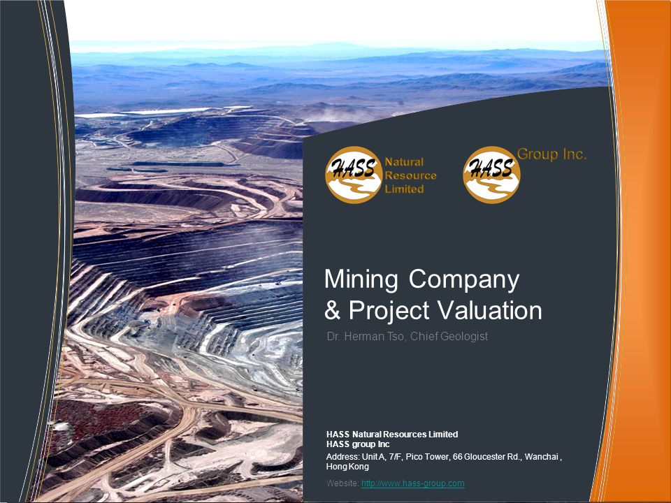Dr. Herman Tso, Chief Geologist Mining Company & Project Valuation HASS Natural Resources Limited HASS group Inc Address: Unit A, 7/F, Pico Tower, 66