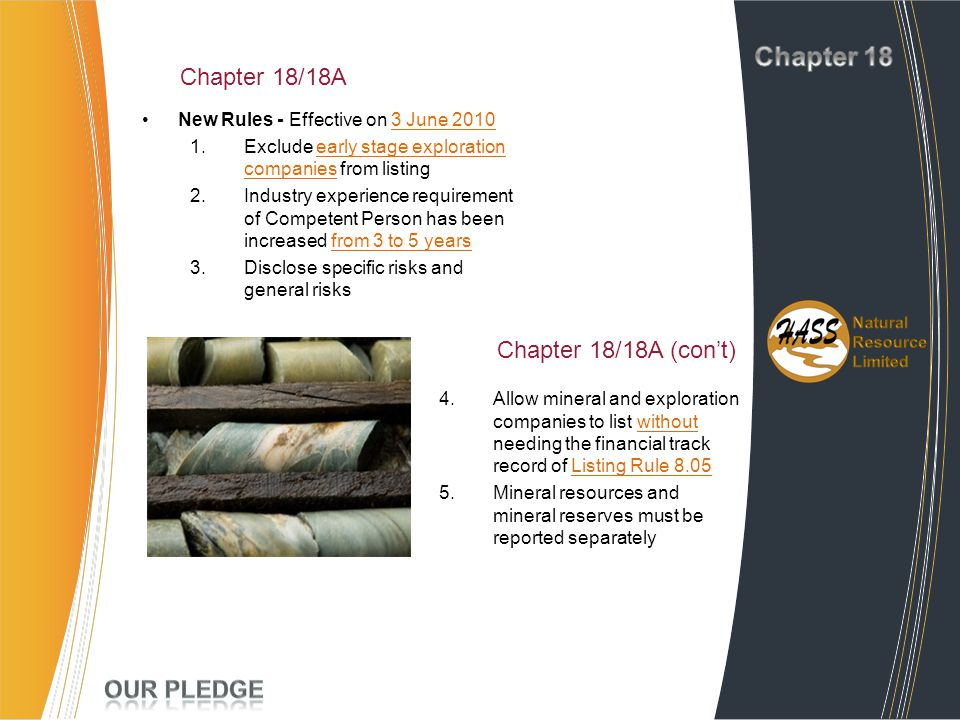 Chapter 18/18A New Rules - Effective on 3 June 2010 1.Exclude early stage exploration companies from listing 2.Industry experience requirement of Comp