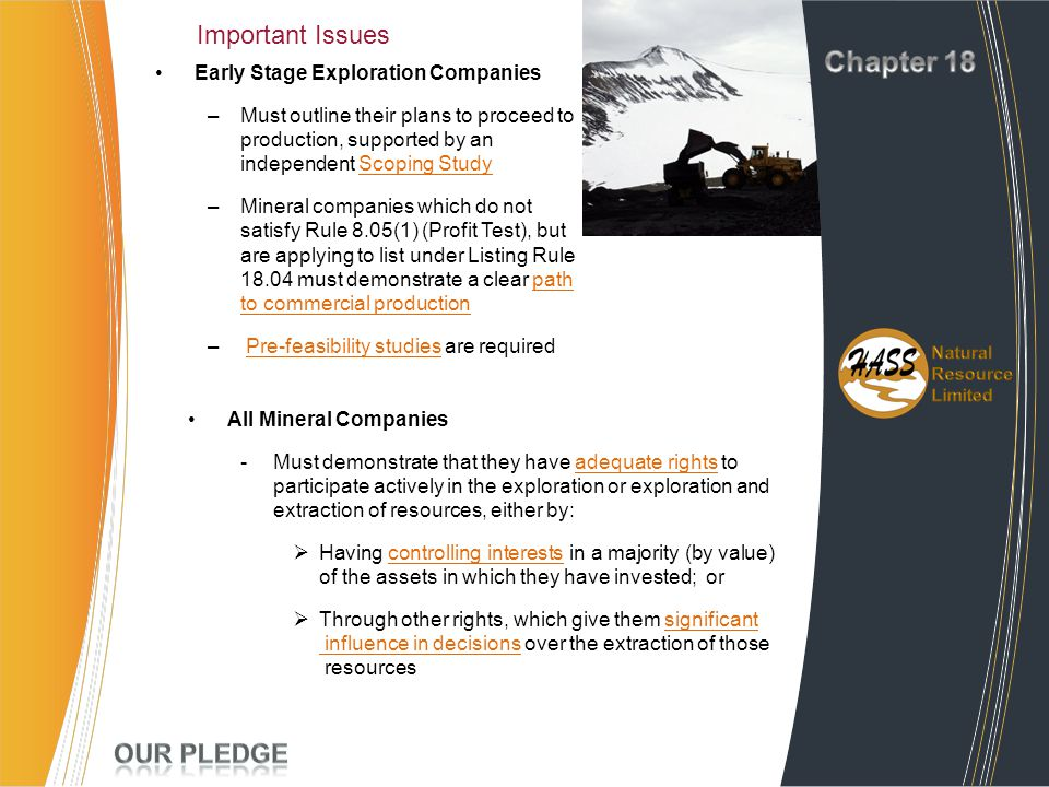 Important Issues Early Stage Exploration Companies –Must outline their plans to proceed to production, supported by an independent Scoping Study –Mine