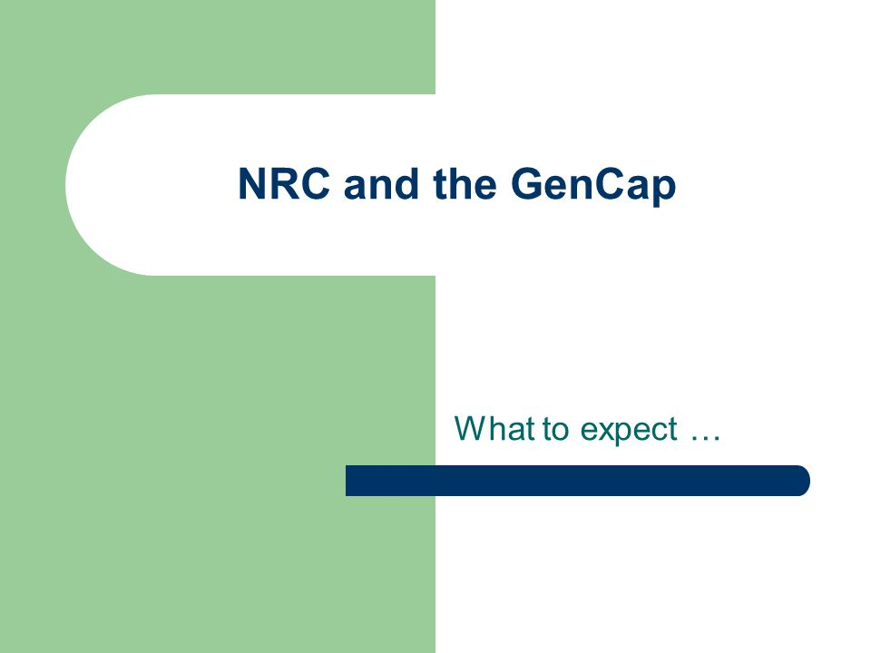 NRC and the GenCap What to expect …