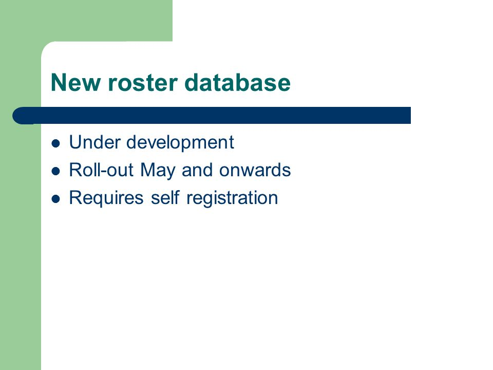New roster database Under development Roll-out May and onwards Requires self registration