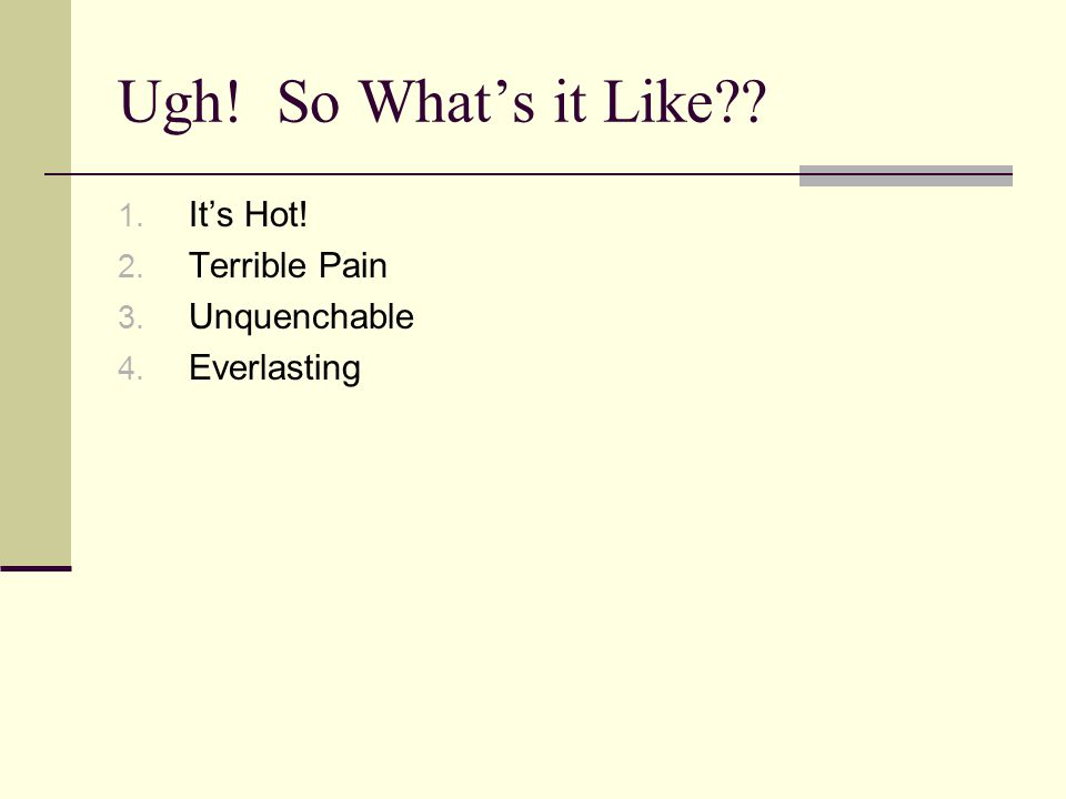 Ugh! So What's it Like 1. It's Hot! 2. Terrible Pain 3. Unquenchable 4. Everlasting