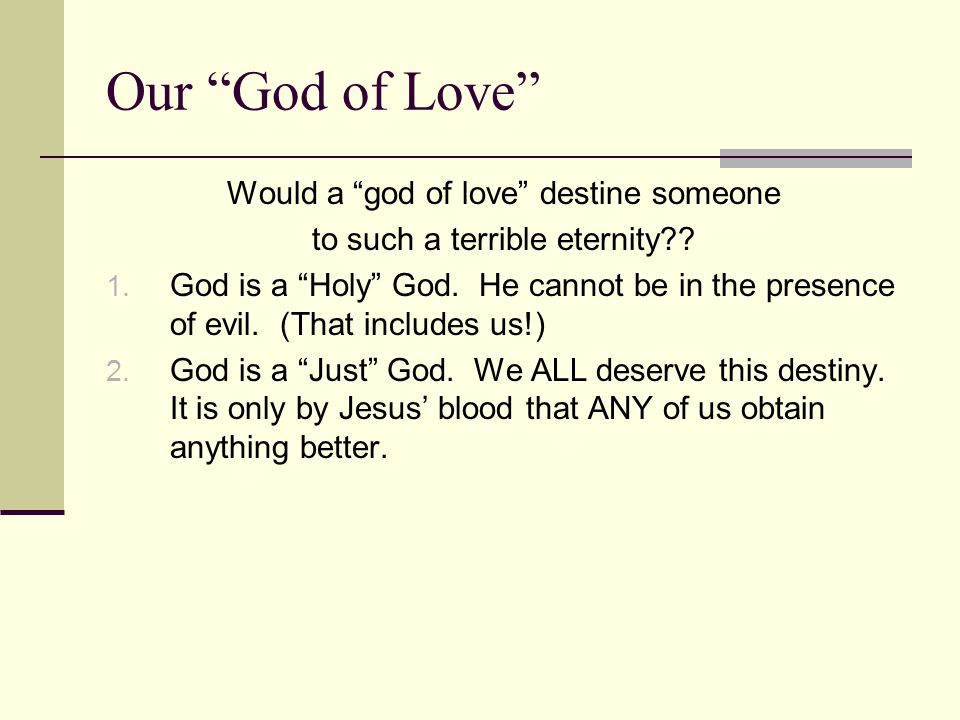 Our God of Love Would a god of love destine someone to such a terrible eternity .