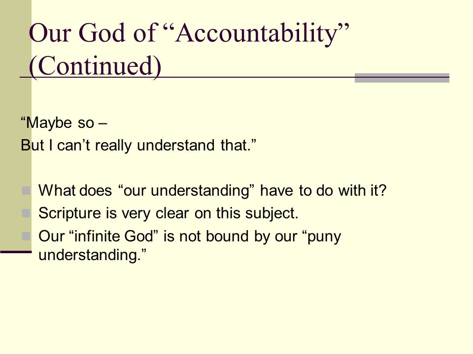 Our God of Accountability (Continued) Maybe so – But I can't really understand that. What does our understanding have to do with it.