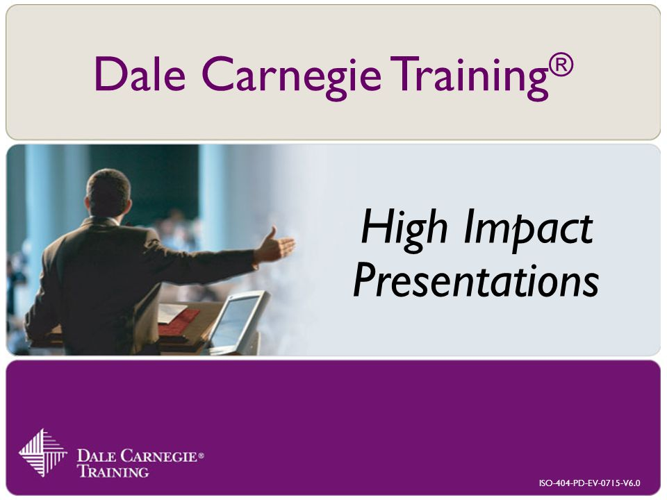 ISO-404-PD-EV-0715-V6.0 High Impact Presentations Dale Carnegie Training ®
