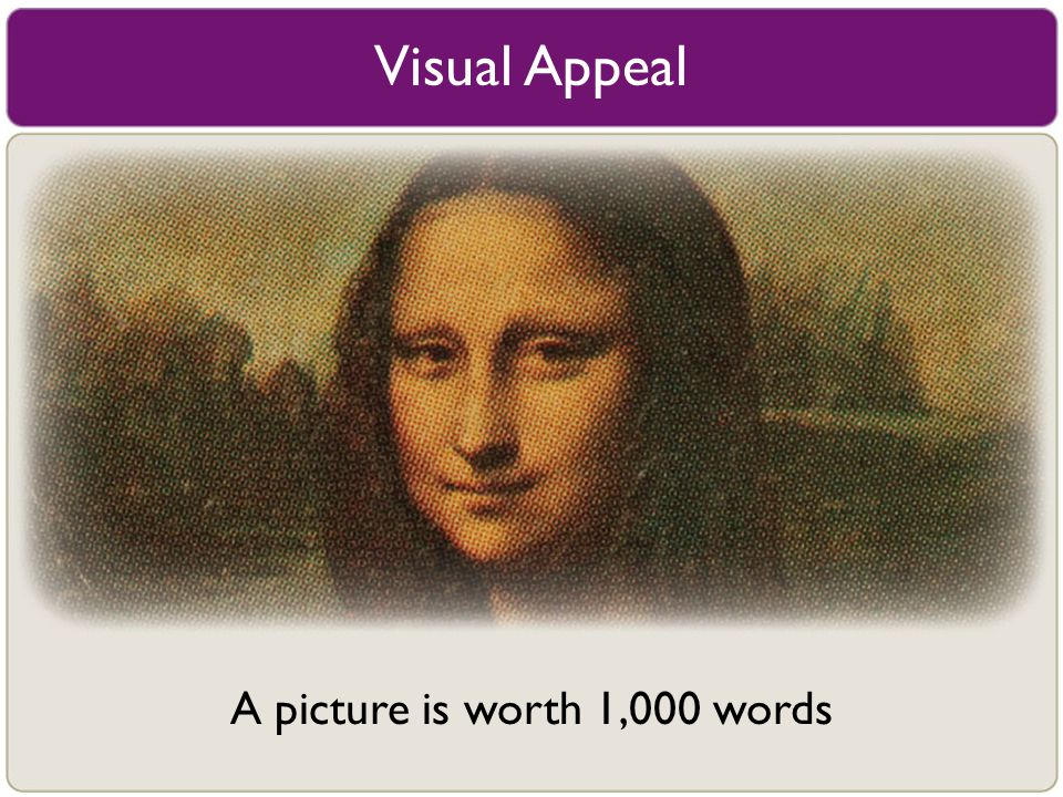 Visual Appeal A picture is worth 1,000 words