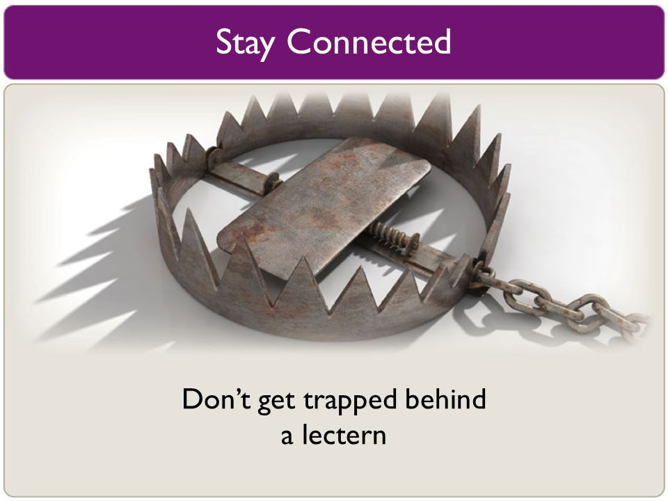 Stay Connected Don't get trapped behind a lectern