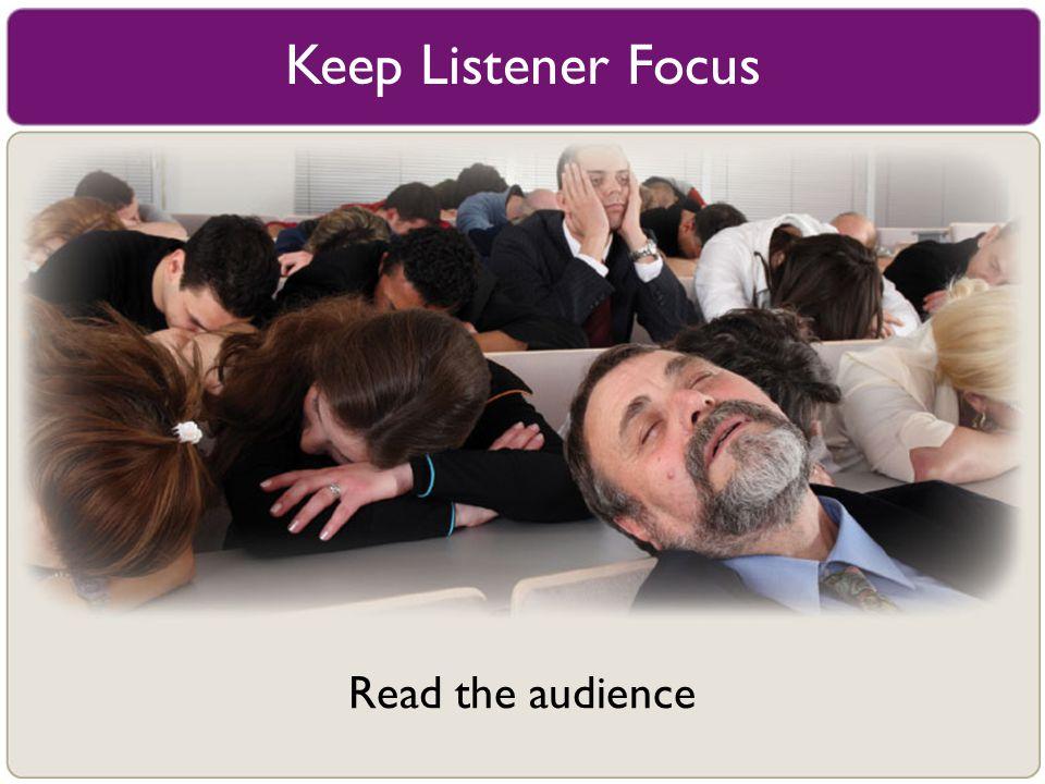 Keep Listener Focus Read the audience