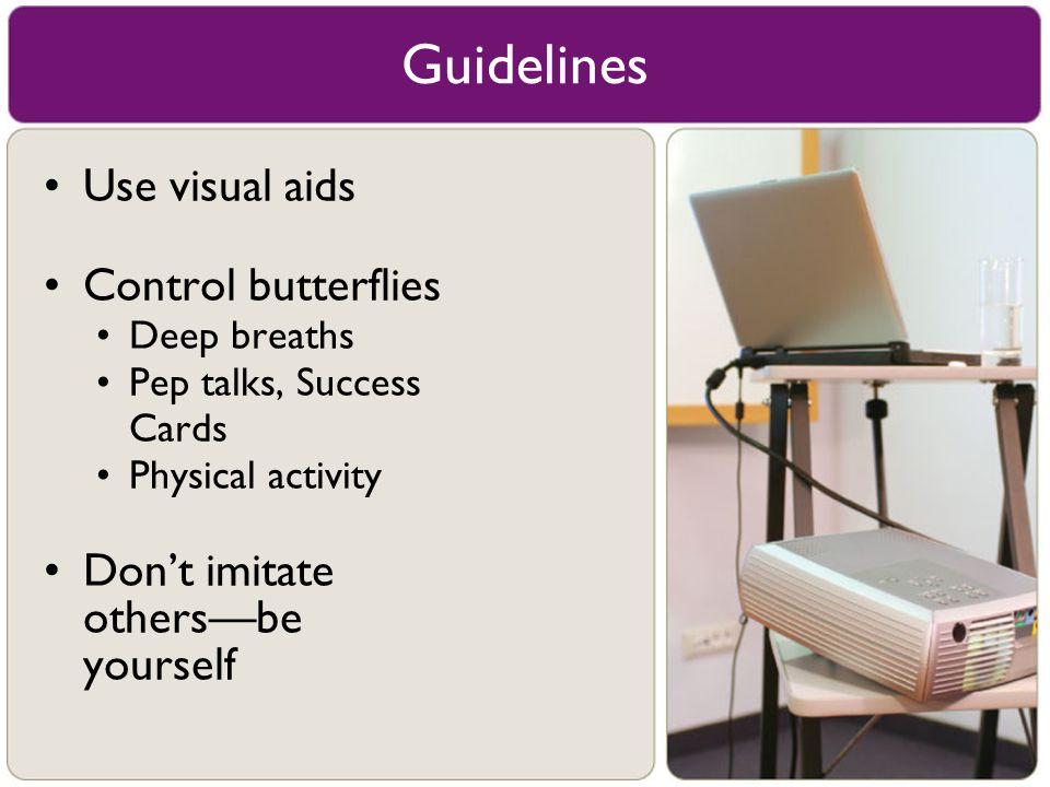 Use visual aids Control butterflies Deep breaths Pep talks, Success Cards Physical activity Don't imitate others––be yourself Guidelines