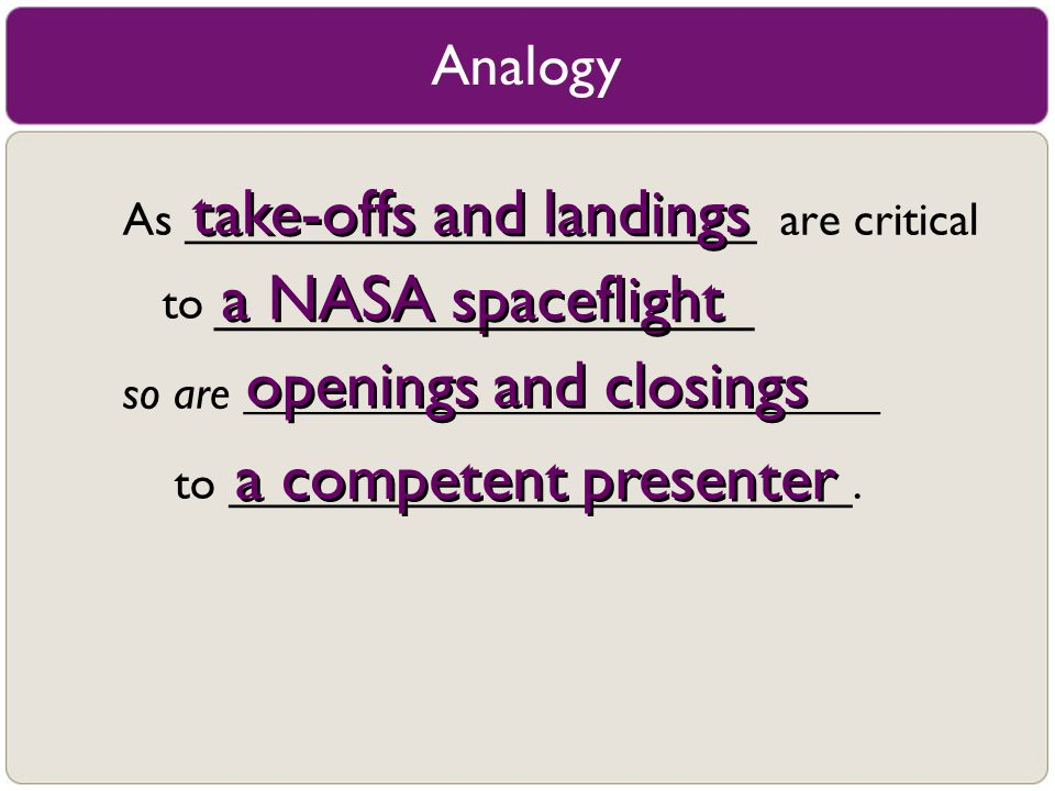 Analogy As ______________________ are critical to so are ___________________________ to ________________________. take-offs and landings a NASA spacef
