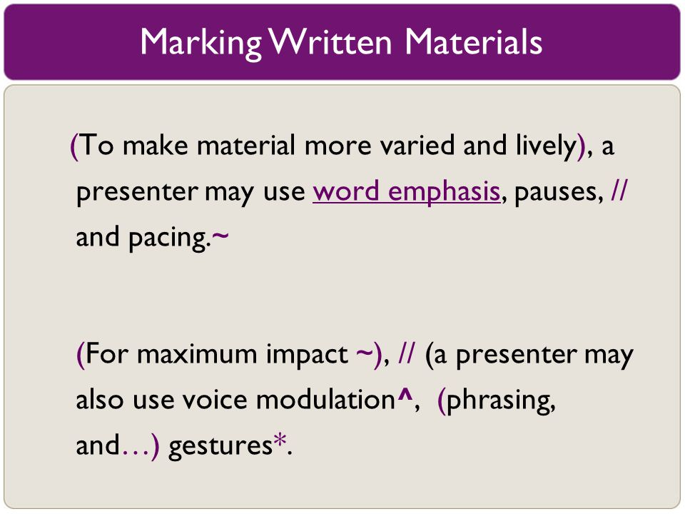 Marking Written Materials (To make material more varied and lively), a presenter may use word emphasis, pauses, // and pacing.~ (For maximum impact ~)