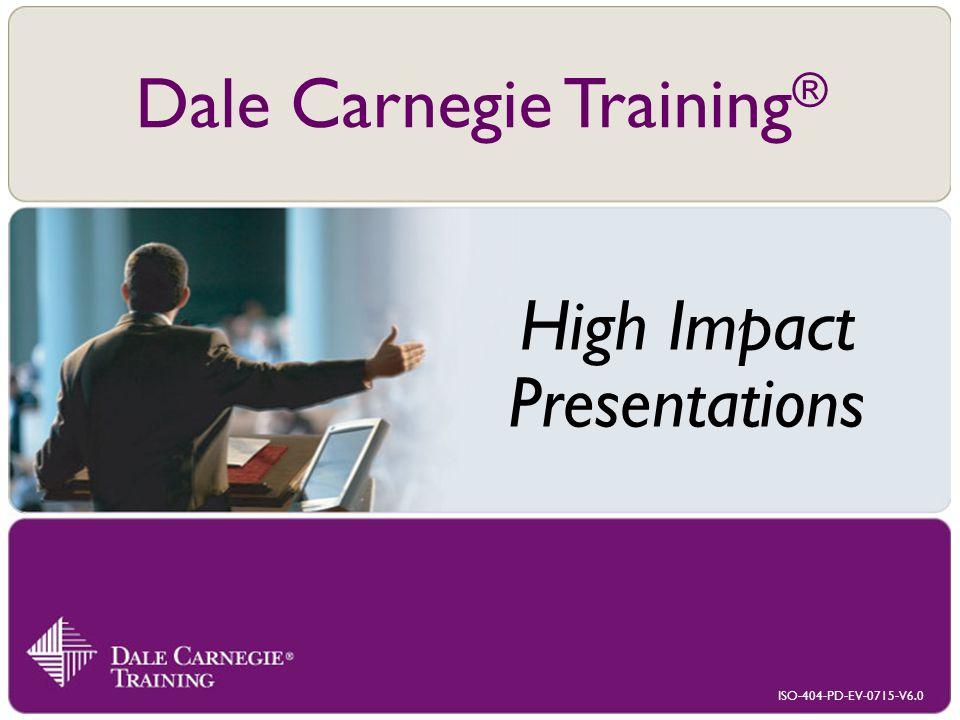 ISO-404-PD-EV-0715-V6.0 Dale Carnegie Training ® High Impact Presentations