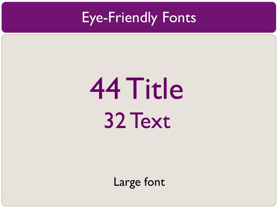 Eye-Friendly Fonts 44 Title 32 Text Large font