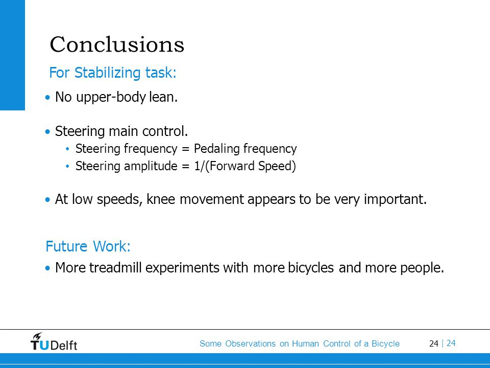 24 Some Observations on Human Control of a Bicycle | 24 Conclusions No upper-body lean. Steering main control. Steering frequency = Pedaling frequency