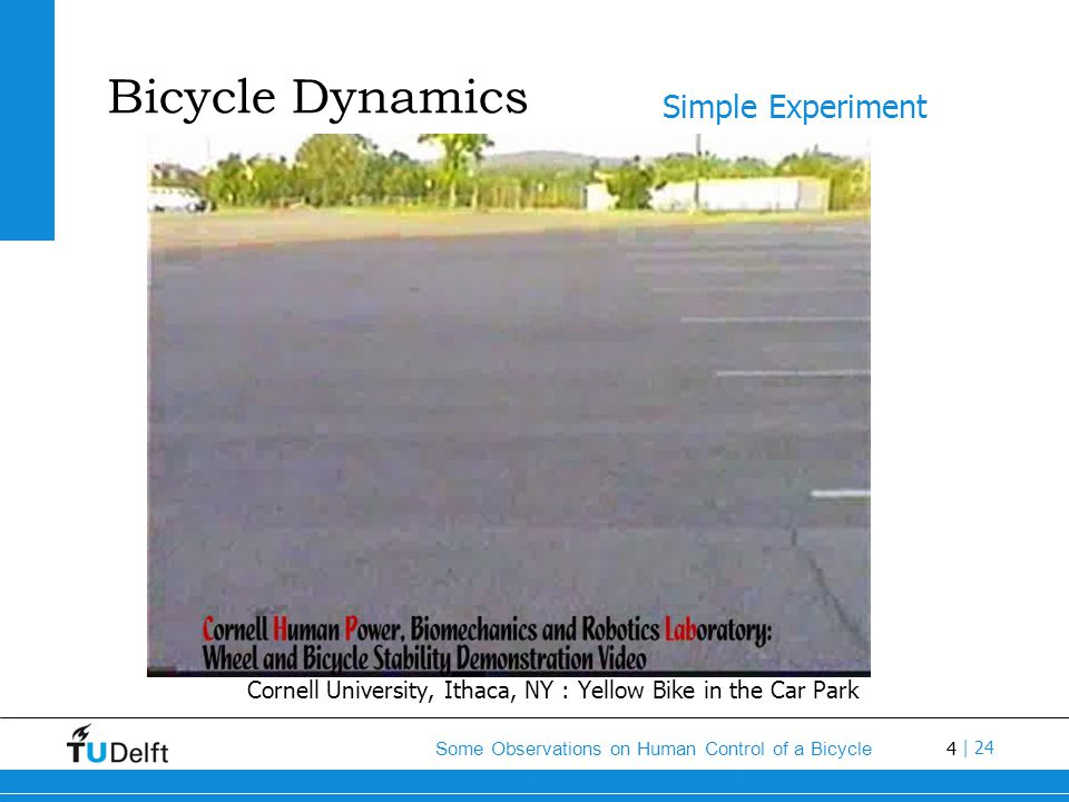 4 Some Observations on Human Control of a Bicycle | 24 Bicycle Dynamics Cornell University, Ithaca, NY : Yellow Bike in the Car Park Simple Experiment