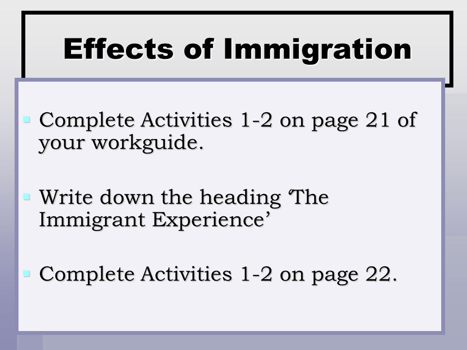 Effects of Immigration  Complete Activities 1-2 on page 21 of your workguide.