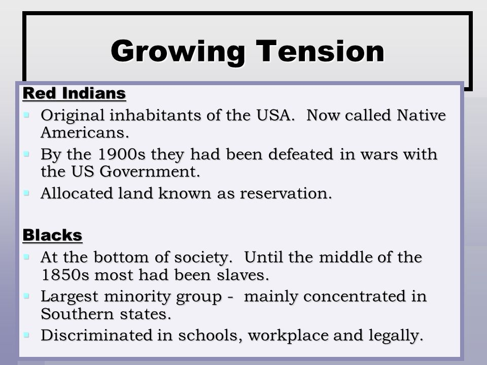 Growing Tension Red Indians  Original inhabitants of the USA.