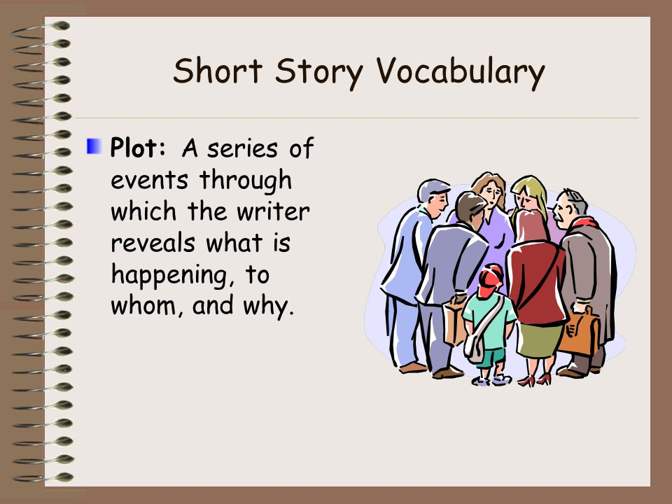 Short Story Vocabulary Characterization: Creation of imaginary people who appear to be real to the reader. The writer gives information about the char