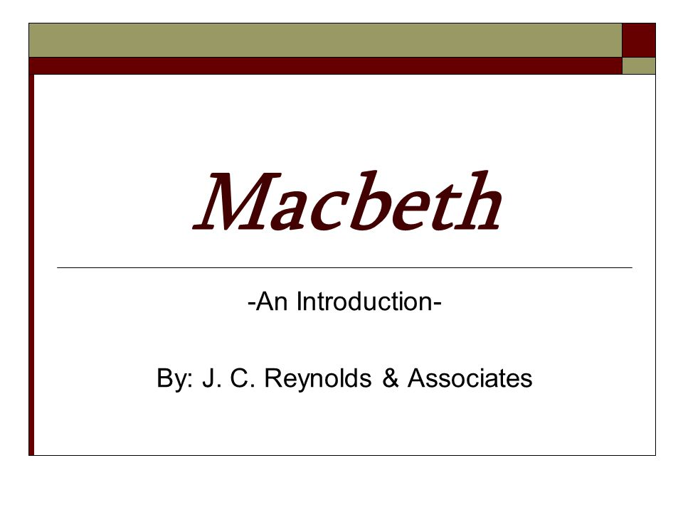 Macbeth -An Introduction- By: J. C. Reynolds & Associates